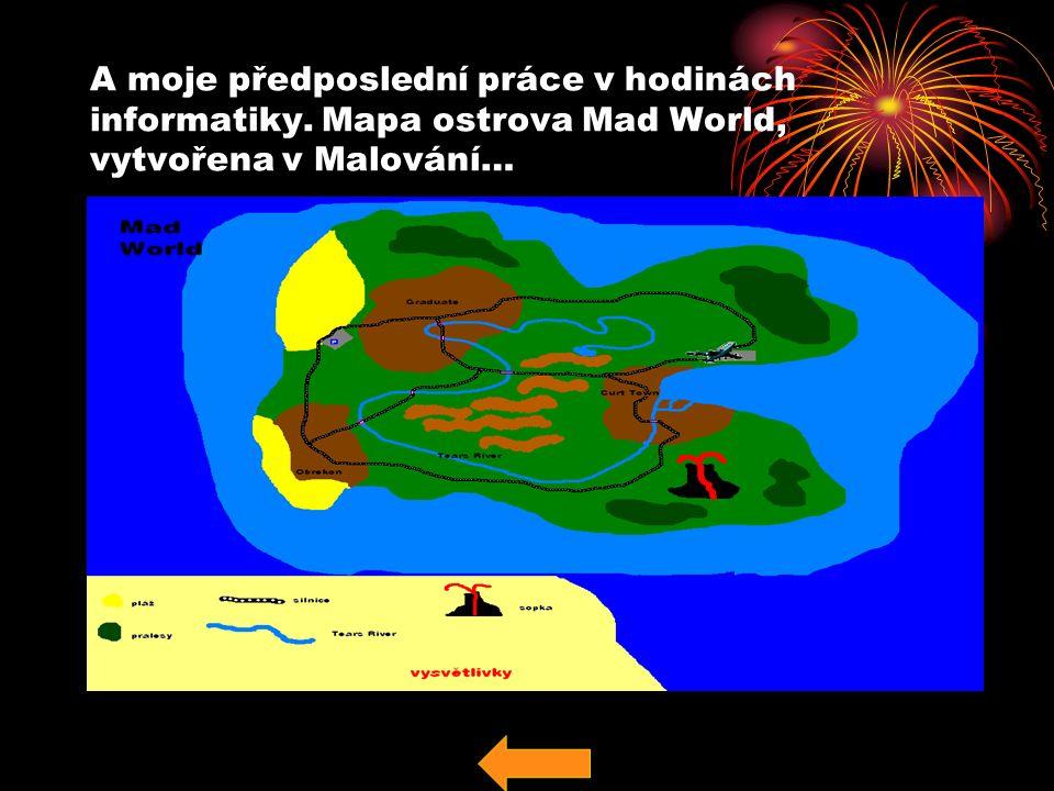 A moje předposlední práce v hodinách informatiky. Mapa ostrova Mad World, vytvořena v Malování…