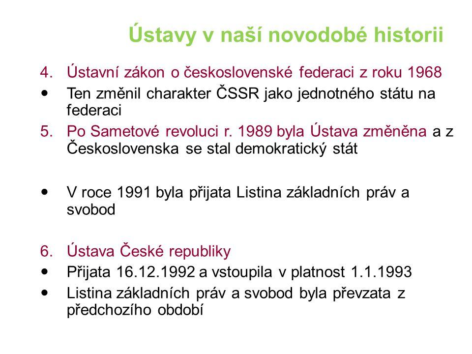 Ústavy v naší novodobé historii 4.Ústavní zákon o československé federaci z roku 1968 Ten změnil charakter ČSSR jako jednotného státu na federaci 5.Po Sametové revoluci r.