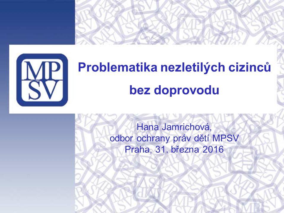 Problematika nezletilých cizinců bez doprovodu Hana Jamrichová, odbor ochrany práv dětí MPSV Praha, 31.