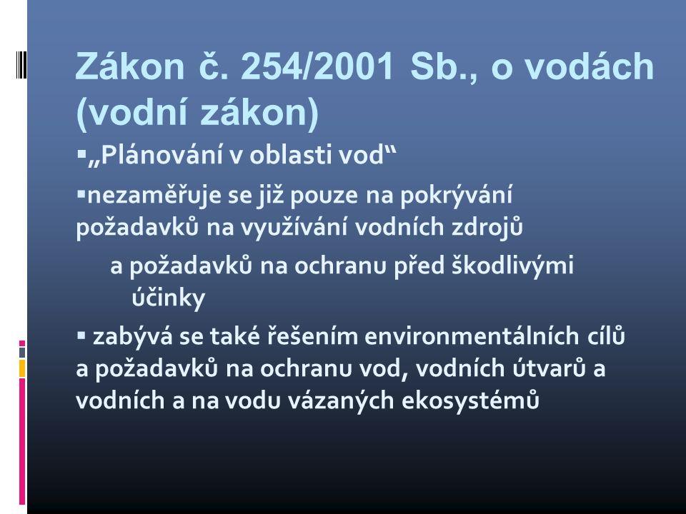 """Zákon č. 254/2001 Sb., o vodách (vodní zákon)  """"Plánování v oblasti vod""""  nezaměřuje se již pouze na pokrývání požadavků na využívání vodních zdrojů"""