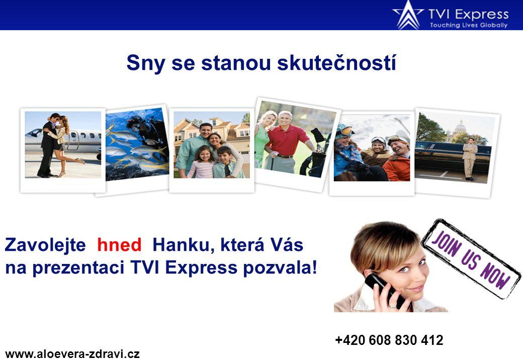 Sny se stanou skutečností Zavolejte hned Hanku, která Vás na prezentaci TVI Express pozvala! www.aloevera-zdravi.cz +420 608 830 412