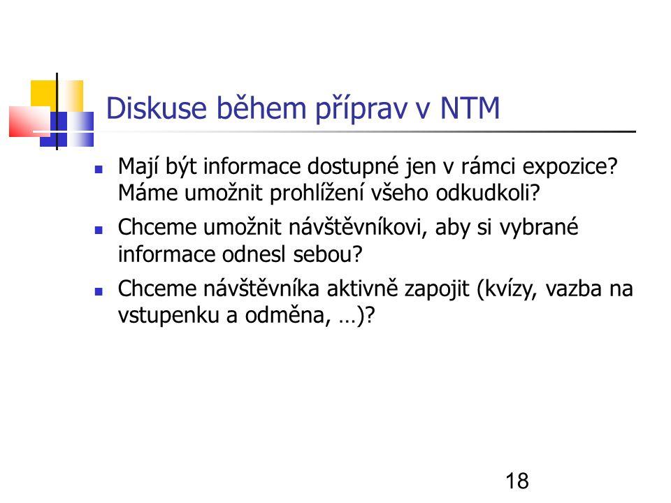18 Diskuse během příprav v NTM Mají být informace dostupné jen v rámci expozice.