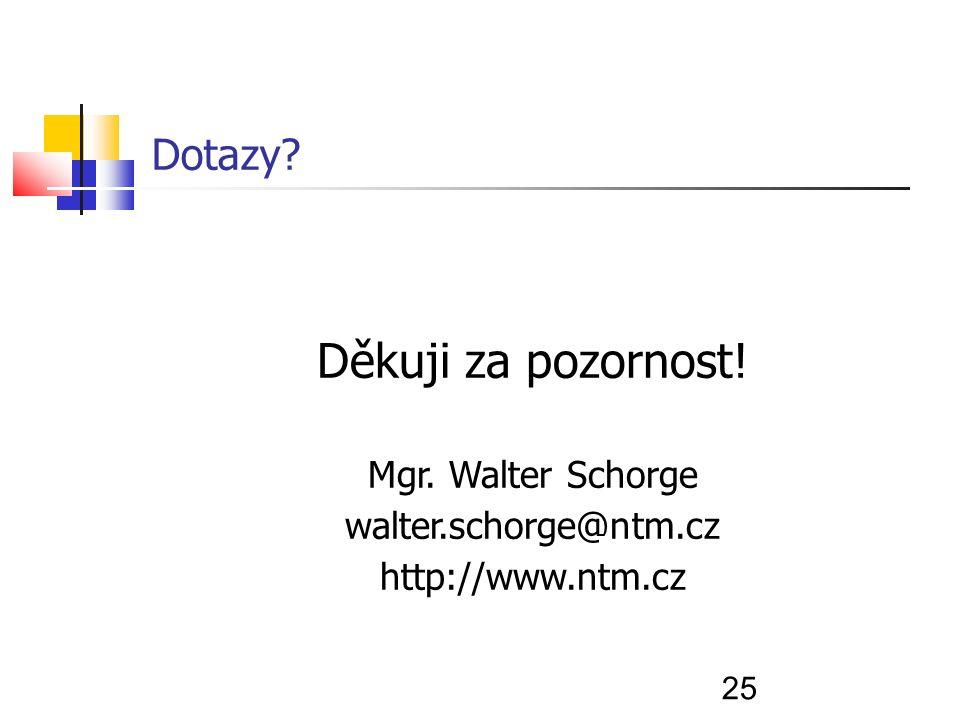 25 Dotazy Děkuji za pozornost! Mgr. Walter Schorge walter.schorge@ntm.cz http://www.ntm.cz