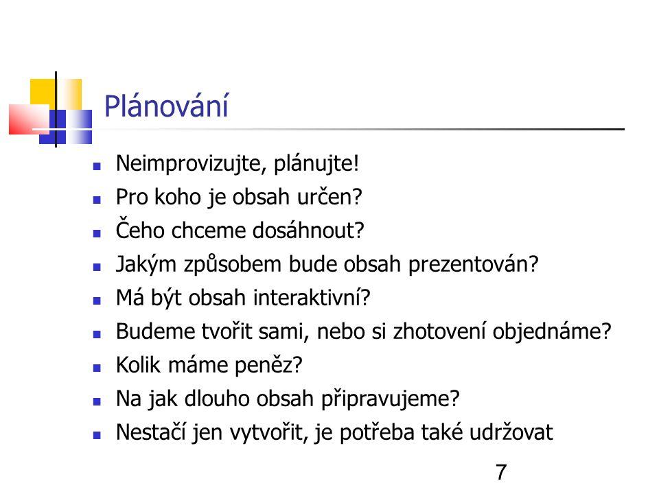 7 Plánování Neimprovizujte, plánujte. Pro koho je obsah určen.
