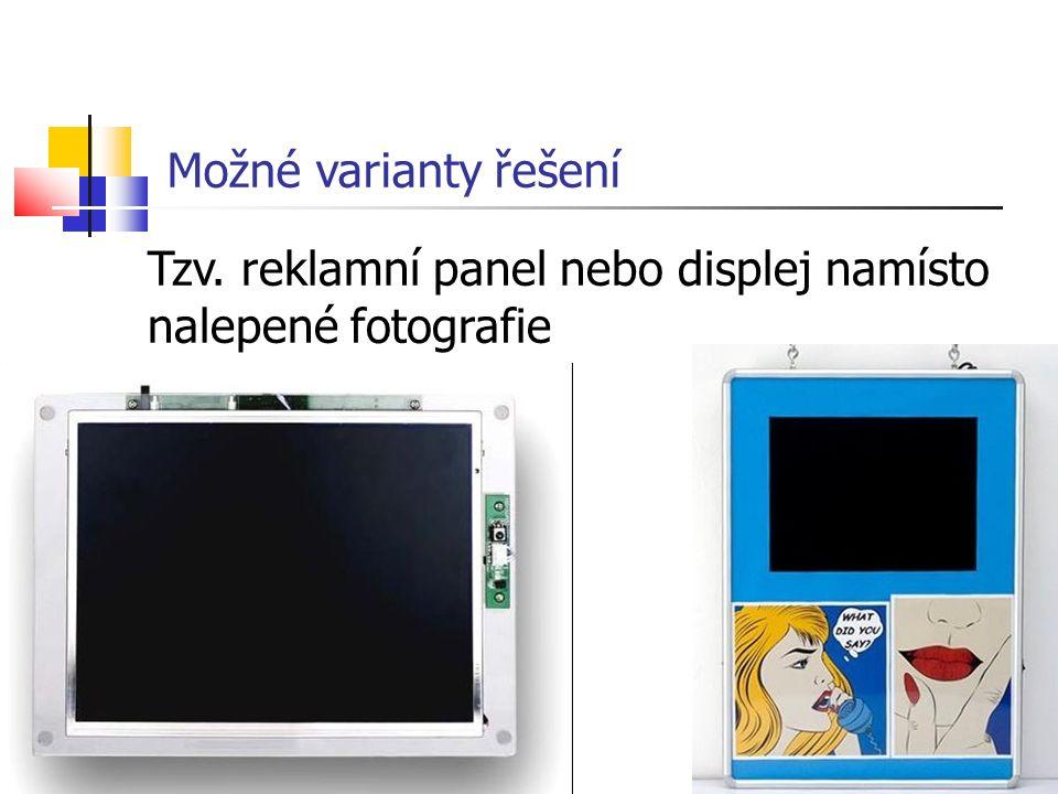 9 Možné varianty řešení Tzv. reklamní panel nebo displej namísto nalepené fotografie