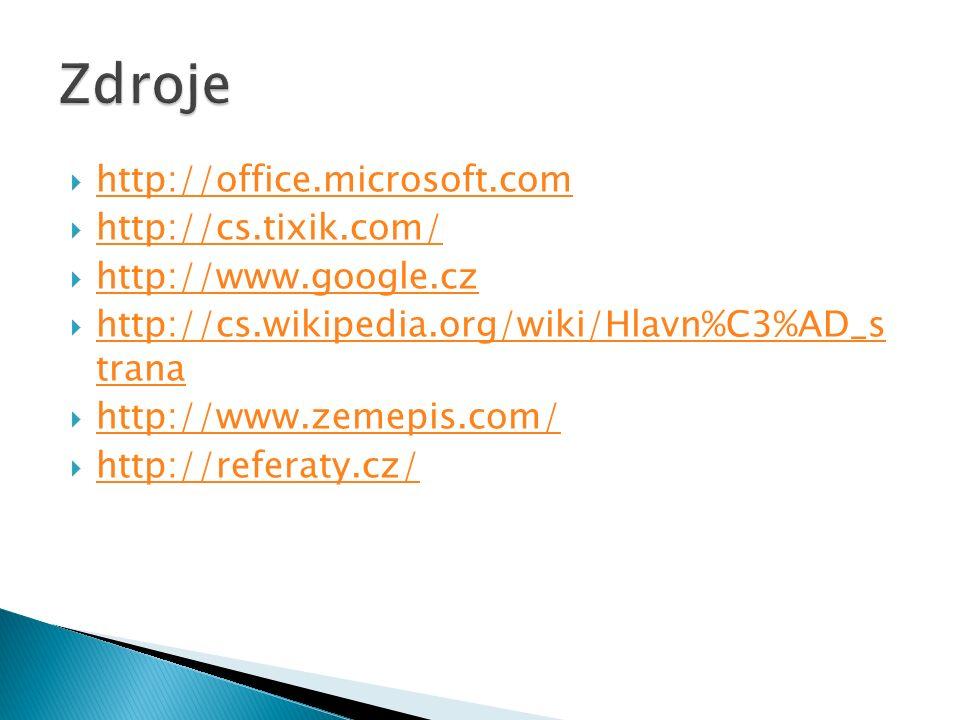  http://office.microsoft.com http://office.microsoft.com  http://cs.tixik.com/ http://cs.tixik.com/  http://www.google.cz http://www.google.cz  http://cs.wikipedia.org/wiki/Hlavn%C3%AD_s trana http://cs.wikipedia.org/wiki/Hlavn%C3%AD_s trana  http://www.zemepis.com/ http://www.zemepis.com/  http://referaty.cz/ http://referaty.cz/