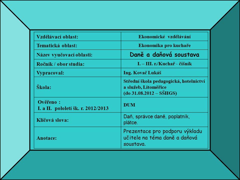 Vzdělávací oblast: Ekonomické vzdělávání Tematická oblast: Ekonomika pro kuchaře Název vyučovací oblasti: Daně a daňová soustava Ročník / obor studia: I.