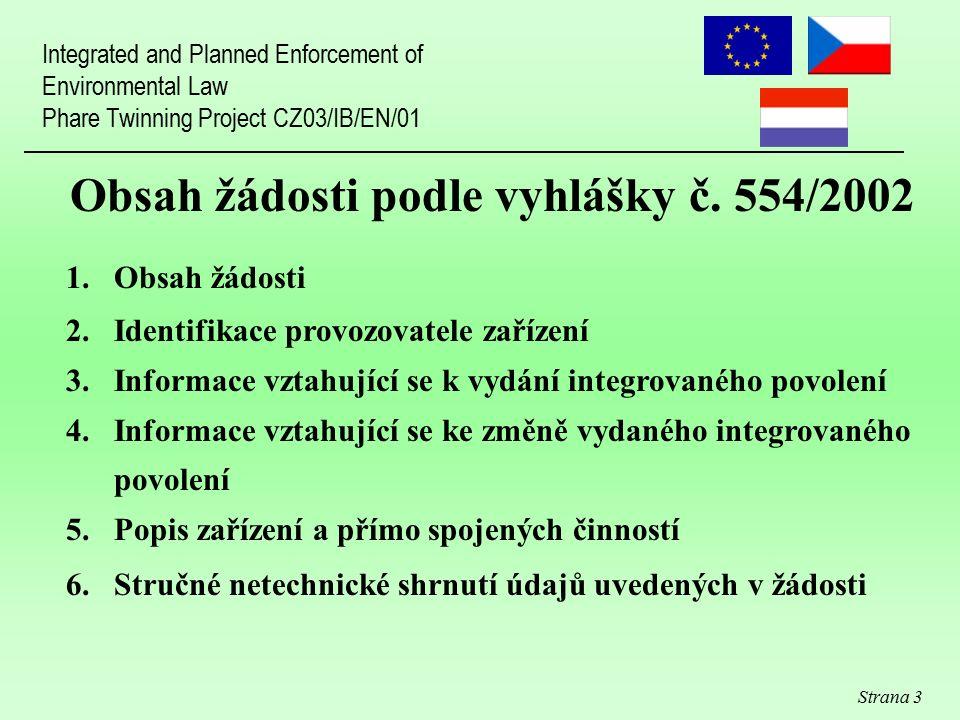 Strana 3 Obsah žádosti podle vyhlášky č. 554/2002 1. Obsah žádosti 2. Identifikace provozovatele zařízení 3. Informace vztahující se k vydání integrov