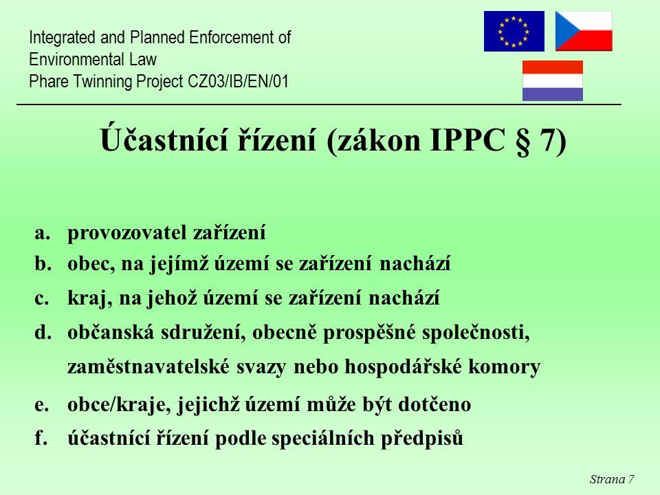 Strana 7 Účastnící řízení (zákon IPPC § 7) a.provozovatel zařízení b.obec, na jejímž území se zařízení nachází c.kraj, na jehož území se zařízení nach