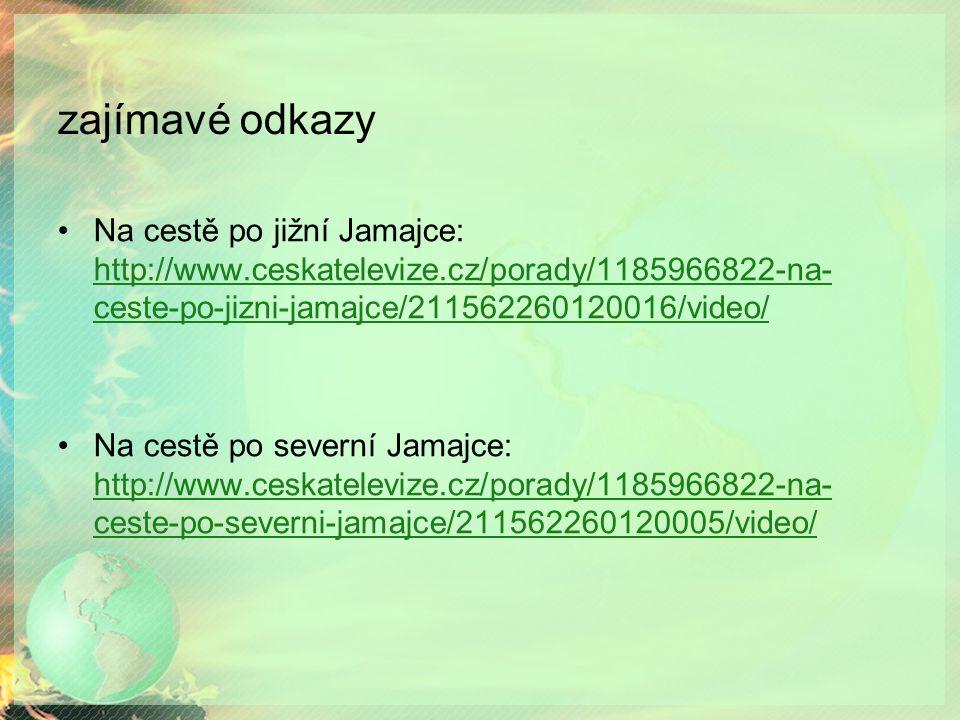 zajímavé odkazy Na cestě po jižní Jamajce: http://www.ceskatelevize.cz/porady/1185966822-na- ceste-po-jizni-jamajce/211562260120016/video/ http://www.