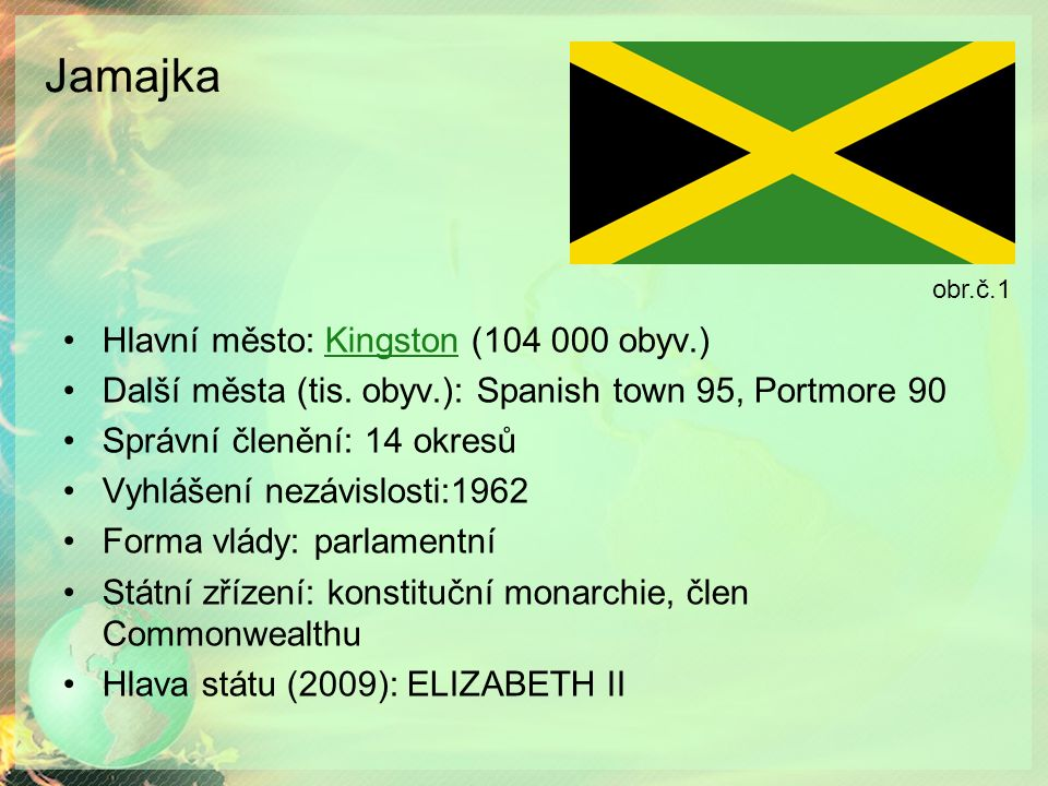 Jamajka Hlavní město: Kingston (104 000 obyv.)Kingston Další města (tis. obyv.): Spanish town 95, Portmore 90 Správní členění: 14 okresů Vyhlášení nez