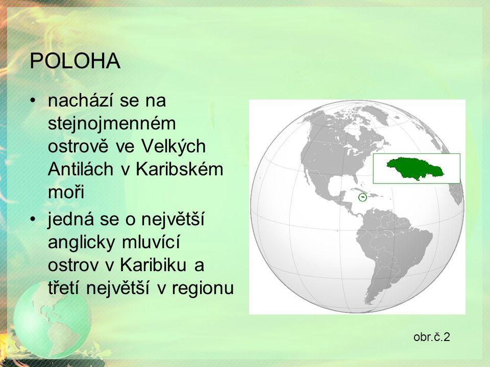 POLOHA nachází se na stejnojmenném ostrově ve Velkých Antilách v Karibském moři jedná se o největší anglicky mluvící ostrov v Karibiku a třetí největší v regionu obr.č.2