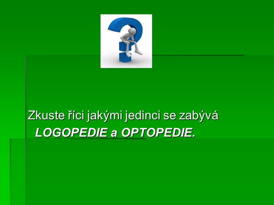 Zkuste říci jakými jedinci se zabývá LOGOPEDIE a OPTOPEDIE. LOGOPEDIE a OPTOPEDIE.