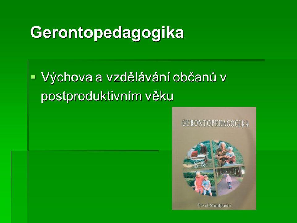 Gerontopedagogika  Výchova a vzdělávání občanů v postproduktivním věku postproduktivním věku