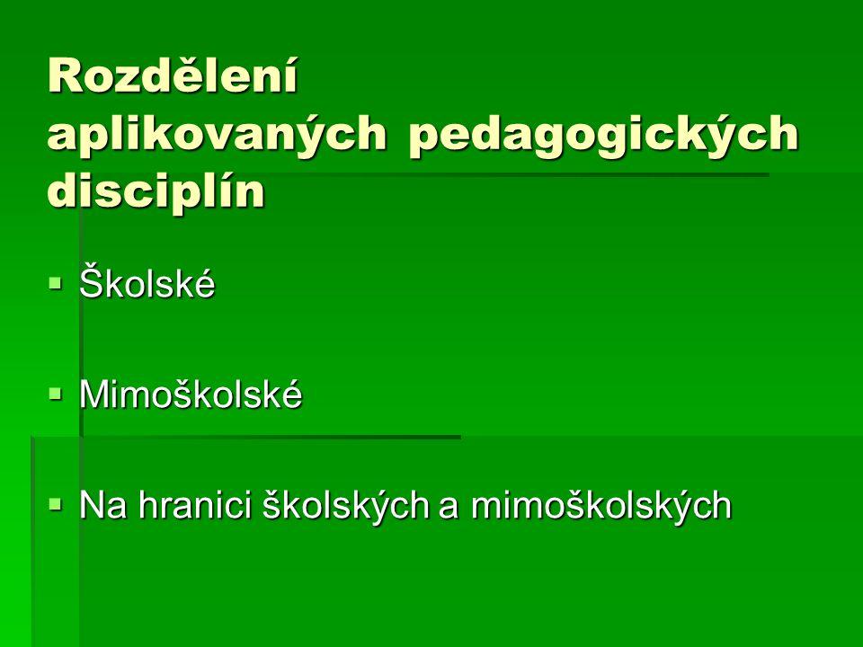 Rozdělení aplikovaných pedagogických disciplín  Školské  Mimoškolské  Na hranici školských a mimoškolských