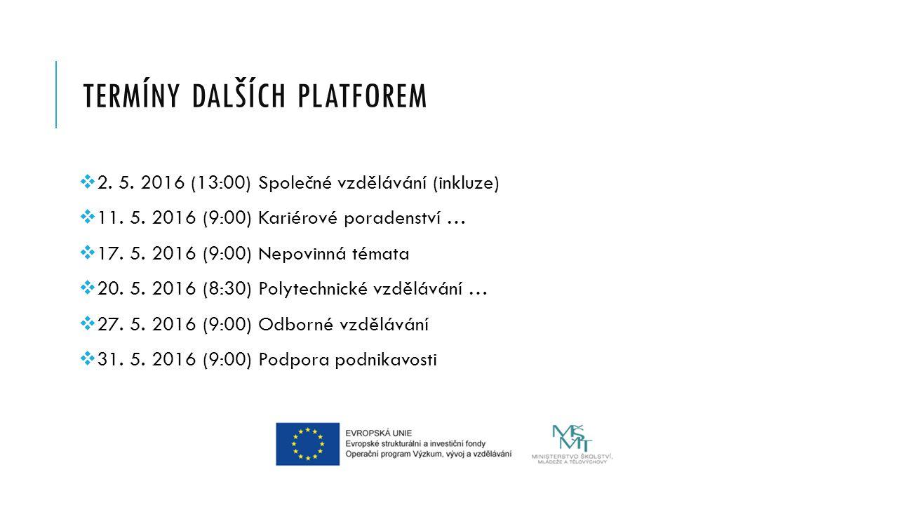 TERMÍNY DALŠÍCH PLATFOREM  2. 5. 2016 (13:00) Společné vzdělávání (inkluze)  11.