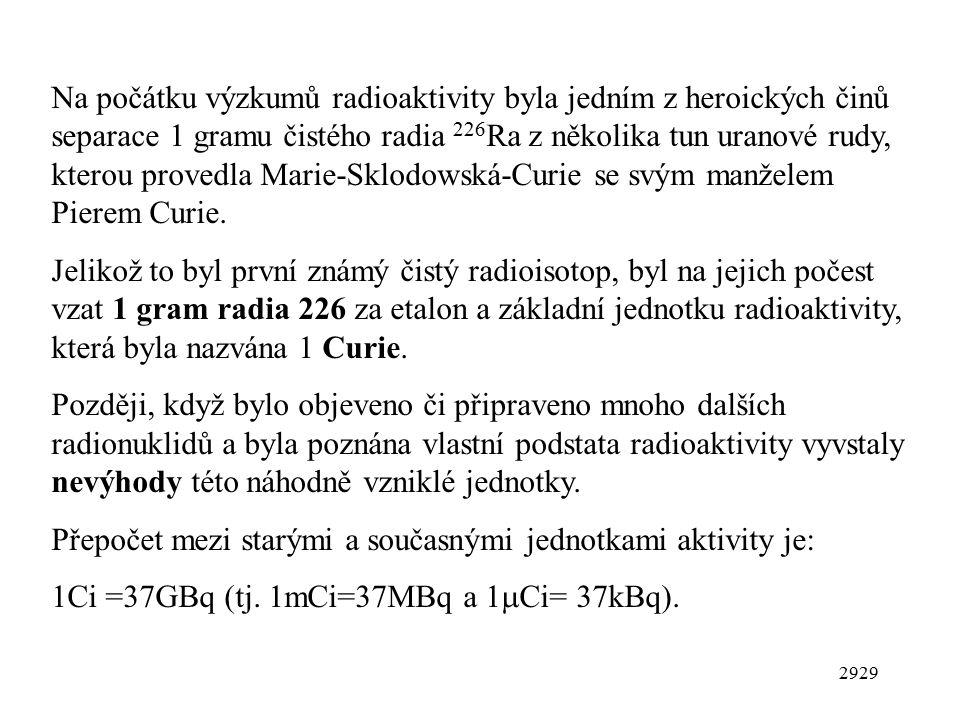 2929 Na počátku výzkumů radioaktivity byla jedním z heroických činů separace 1 gramu čistého radia 226 Ra z několika tun uranové rudy, kterou provedla Marie-Sklodowská-Curie se svým manželem Pierem Curie.