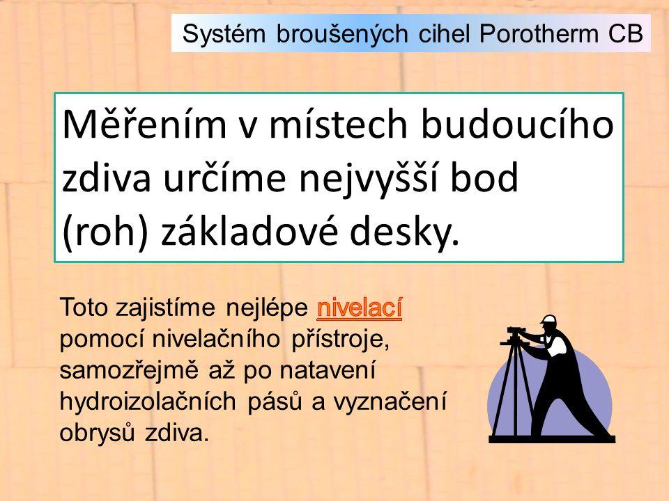Systém broušených cihel Porotherm CB Měřením v místech budoucího zdiva určíme nejvyšší bod (roh) základové desky.