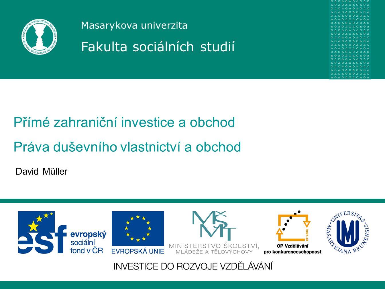 Masarykova univerzita Fakulta sociálních studií Přímé zahraniční investice a obchod Práva duševního vlastnictví a obchod David Müller