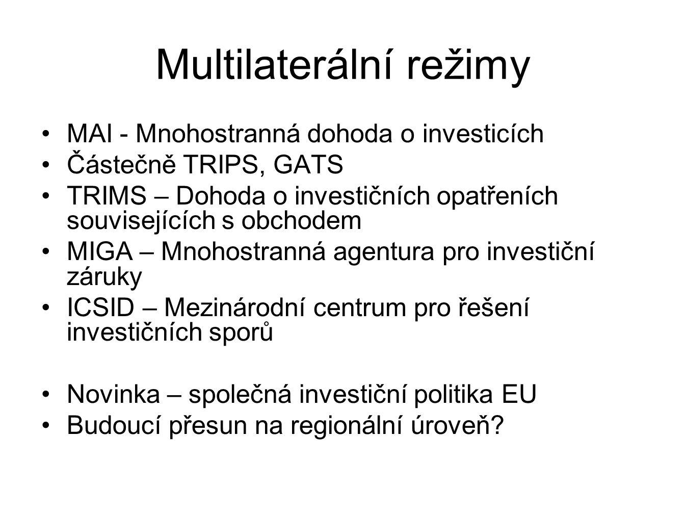 Multilaterální režimy MAI - Mnohostranná dohoda o investicích Částečně TRIPS, GATS TRIMS – Dohoda o investičních opatřeních souvisejících s obchodem M