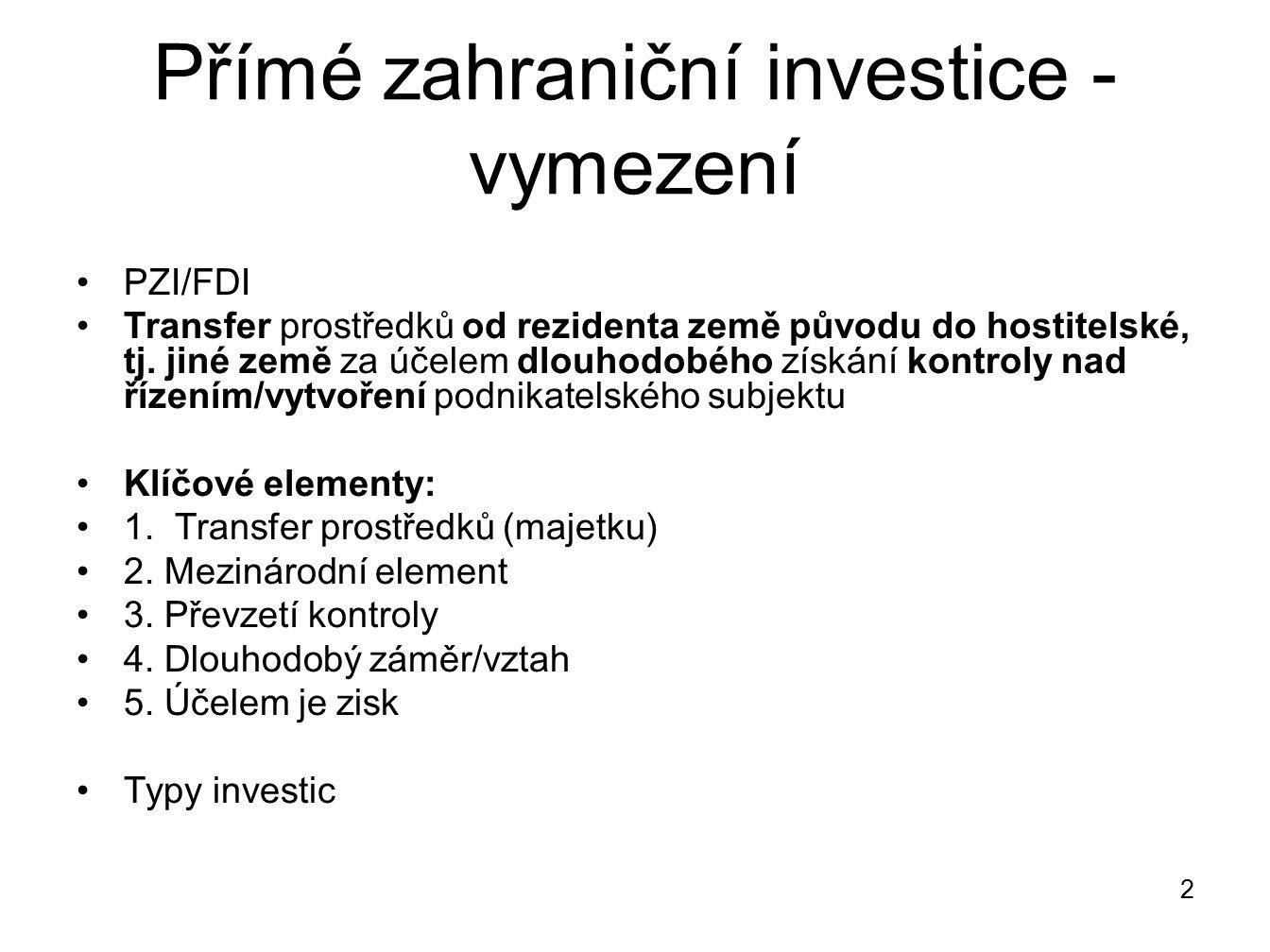 Přímé zahraniční investice - vymezení PZI/FDI Transfer prostředků od rezidenta země původu do hostitelské, tj. jiné země za účelem dlouhodobého získán