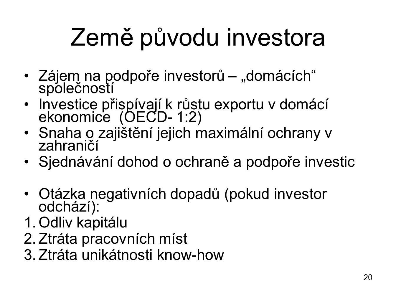 """Země původu investora Zájem na podpoře investorů – """"domácích"""" společností Investice přispívají k růstu exportu v domácí ekonomice (OECD- 1:2) Snaha o"""