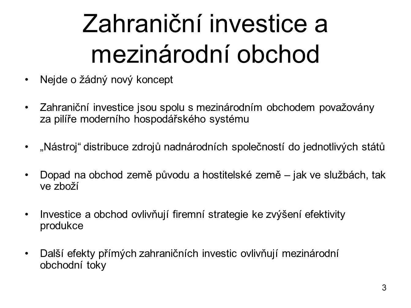 Zahraniční investice a mezinárodní obchod Nejde o žádný nový koncept Zahraniční investice jsou spolu s mezinárodním obchodem považovány za pilíře mode