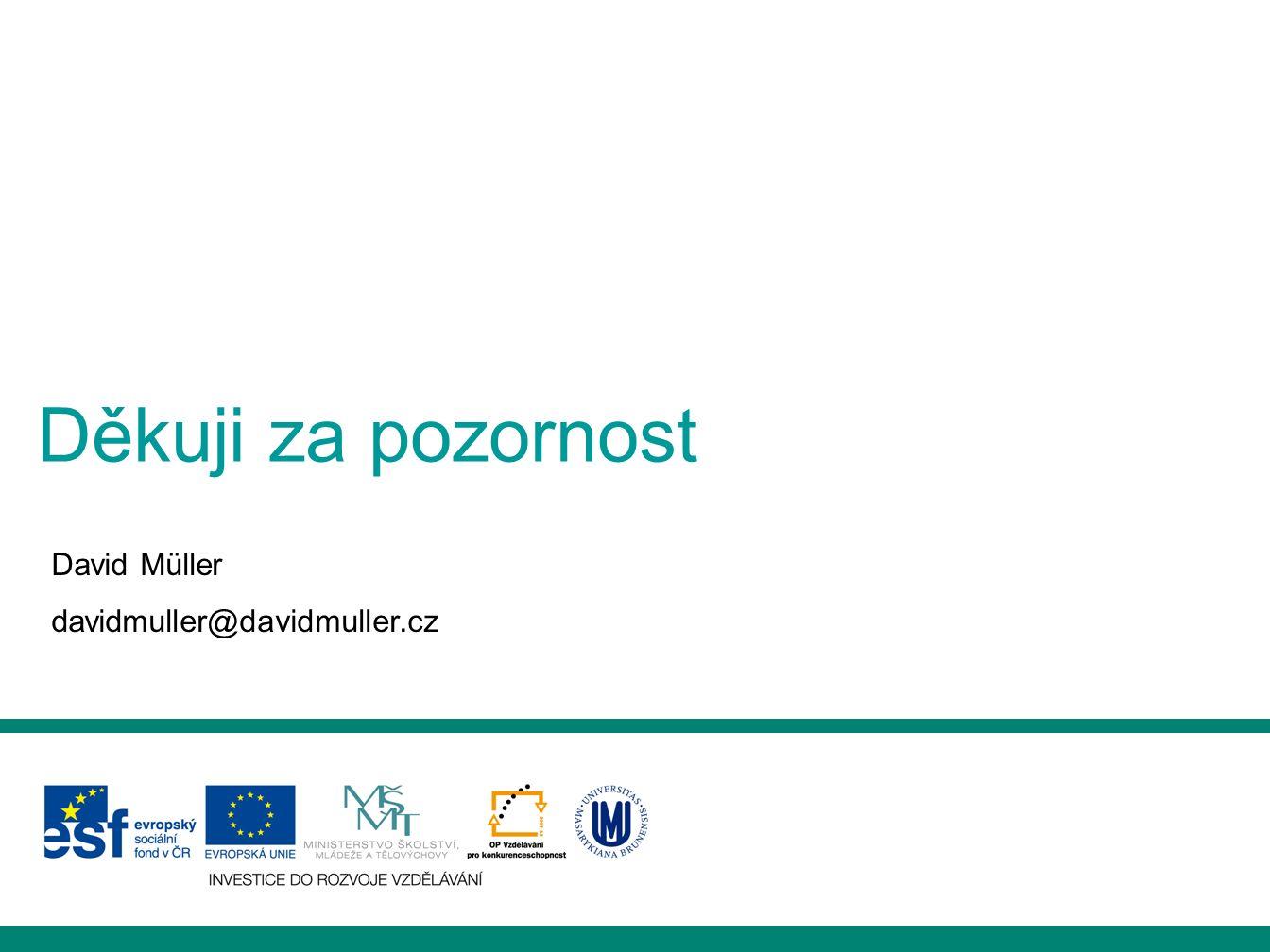 Děkuji za pozornost David Müller davidmuller@davidmuller.cz