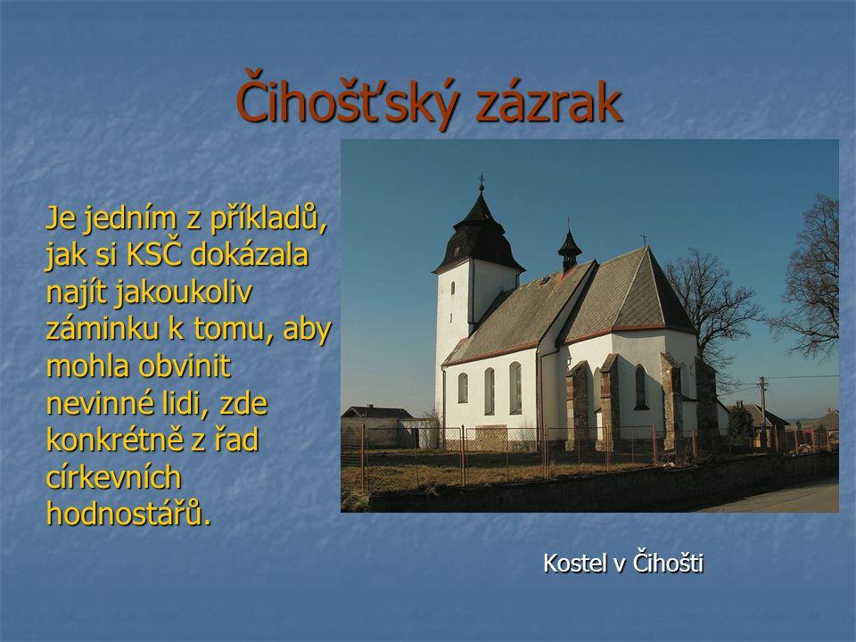 Čihošťský zázrak Kostel v Čihošti Je jedním z příkladů, jak si KSČ dokázala najít jakoukoliv záminku k tomu, aby mohla obvinit nevinné lidi, zde konkrétně z řad církevních hodnostářů.