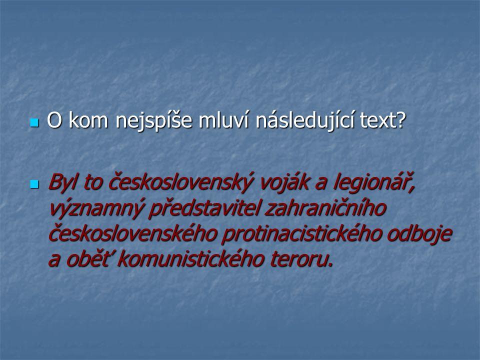O kom nejspíše mluví následující text. O kom nejspíše mluví následující text.