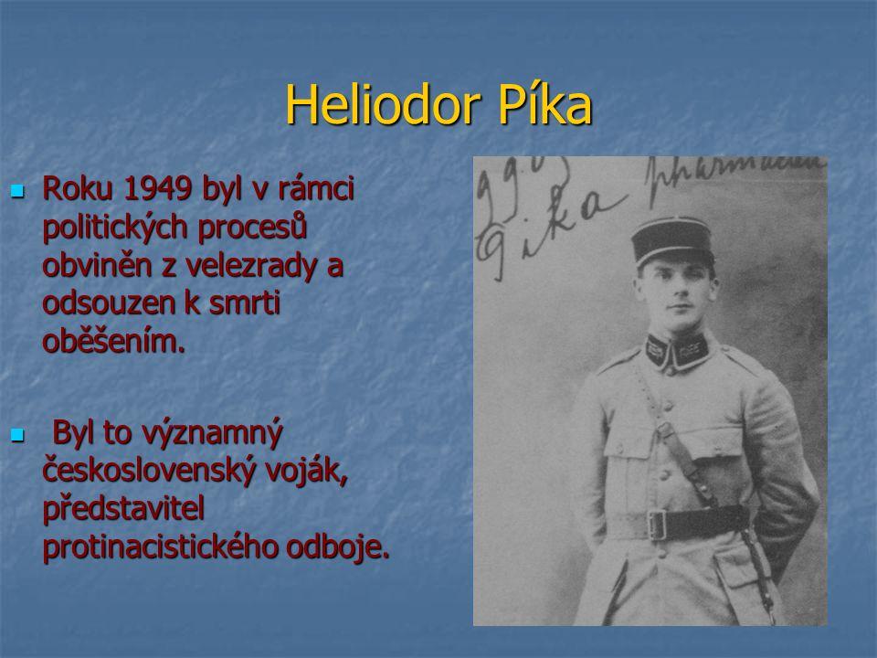Heliodor Píka Roku 1949 byl v rámci politických procesů obviněn z velezrady a odsouzen k smrti oběšením.