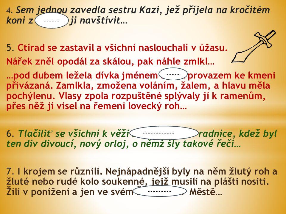 4.Sem jednou zavedla sestru Kazi, jež přijela na kročitém koni z Kazína ji navštívit… 5.