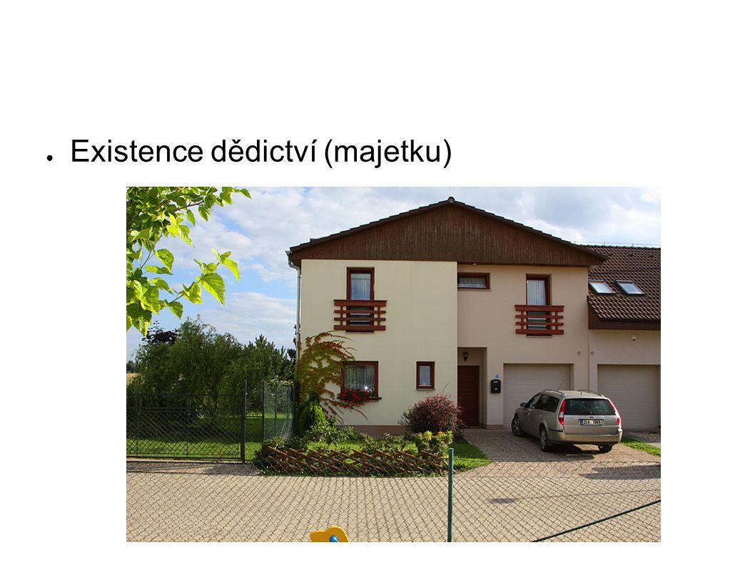 ● Existence dědictví (majetku)