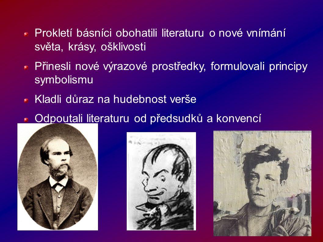 Prokletí básníci obohatili literaturu o nové vnímání světa, krásy, ošklivosti Přinesli nové výrazové prostředky, formulovali principy symbolismu Kladl