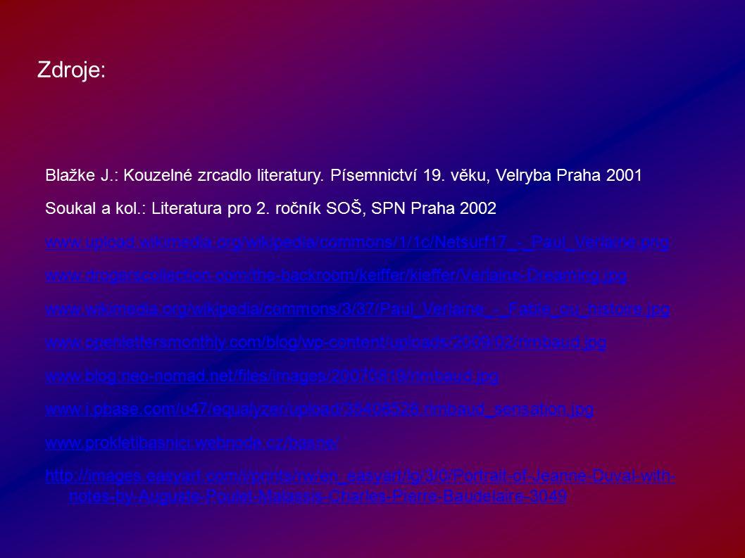 Zdroje: Blažke J.: Kouzelné zrcadlo literatury. Písemnictví 19. věku, Velryba Praha 2001 Soukal a kol.: Literatura pro 2. ročník SOŠ, SPN Praha 2002 w