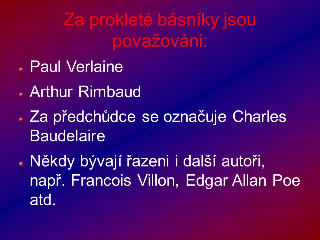 Za prokleté básníky jsou považováni: Paul Verlaine Arthur Rimbaud Za předchůdce se označuje Charles Baudelaire Někdy bývají řazeni i další autoři, např.