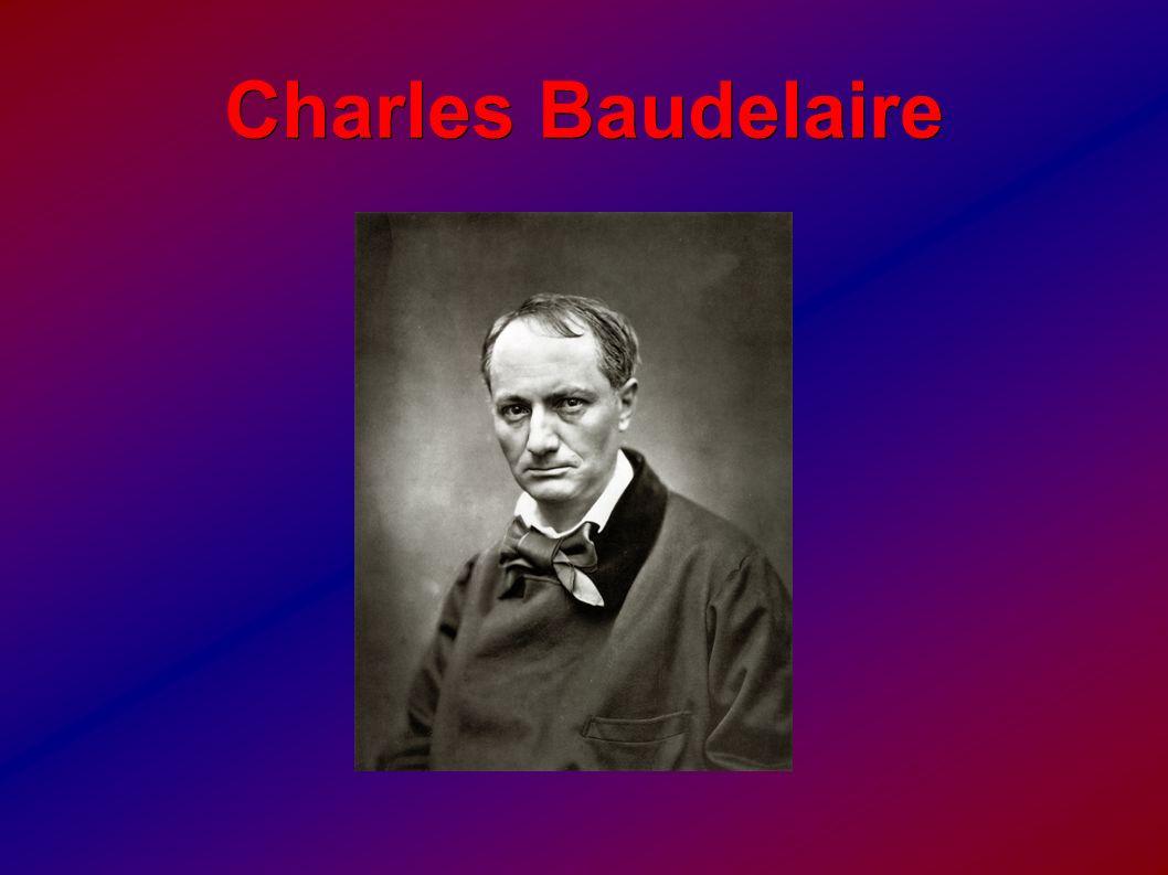 Prožil krátký, ale intenzivní život Provokoval okázalými milostnými vztahy a svým chováním (po pařížských bulvárech vodil na vodítku kraba) Holdoval alkoholu, experimentoval s hašišem, opiem Baudelaire 15 let pracoval na své vrcholné sbírce Květy zla Podává zde nepřikrášlený obraz reality, které vládne zlo, jehož ztvárnění se dosud poezie vyhýbala.