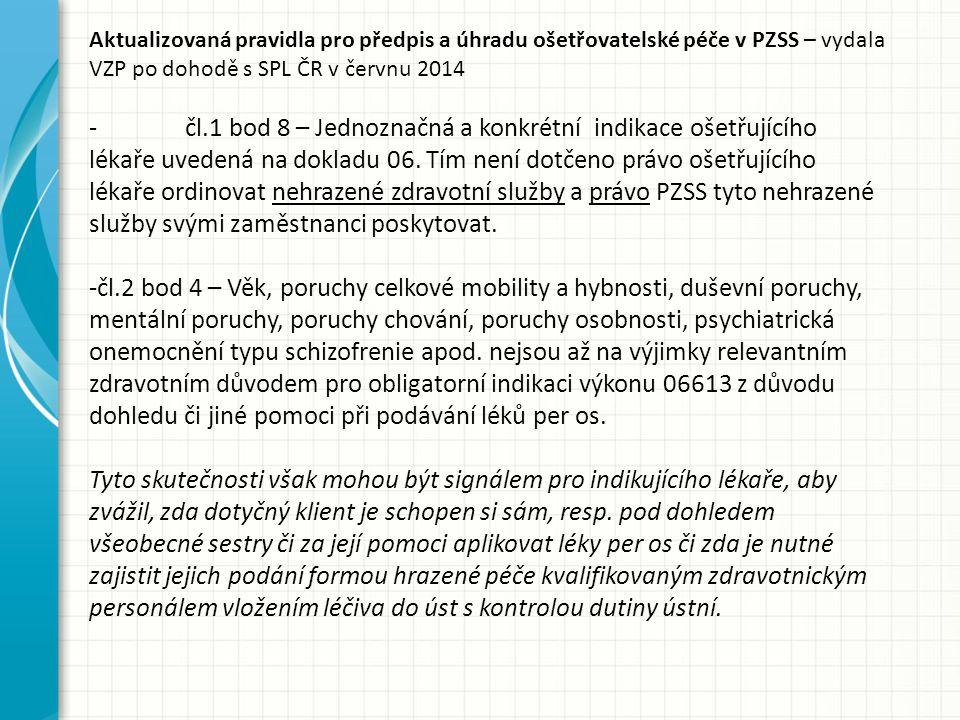 Aktualizovaná pravidla pro předpis a úhradu ošetřovatelské péče v PZSS – vydala VZP po dohodě s SPL ČR v červnu 2014 - čl.1 bod 8 – Jednoznačná a konkrétní indikace ošetřujícího lékaře uvedená na dokladu 06.
