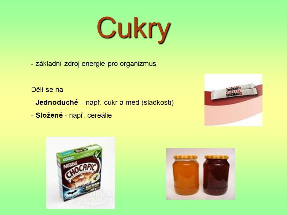 Cukry - základní zdroj energie pro organizmus Dělí se na - Jednoduché – např.