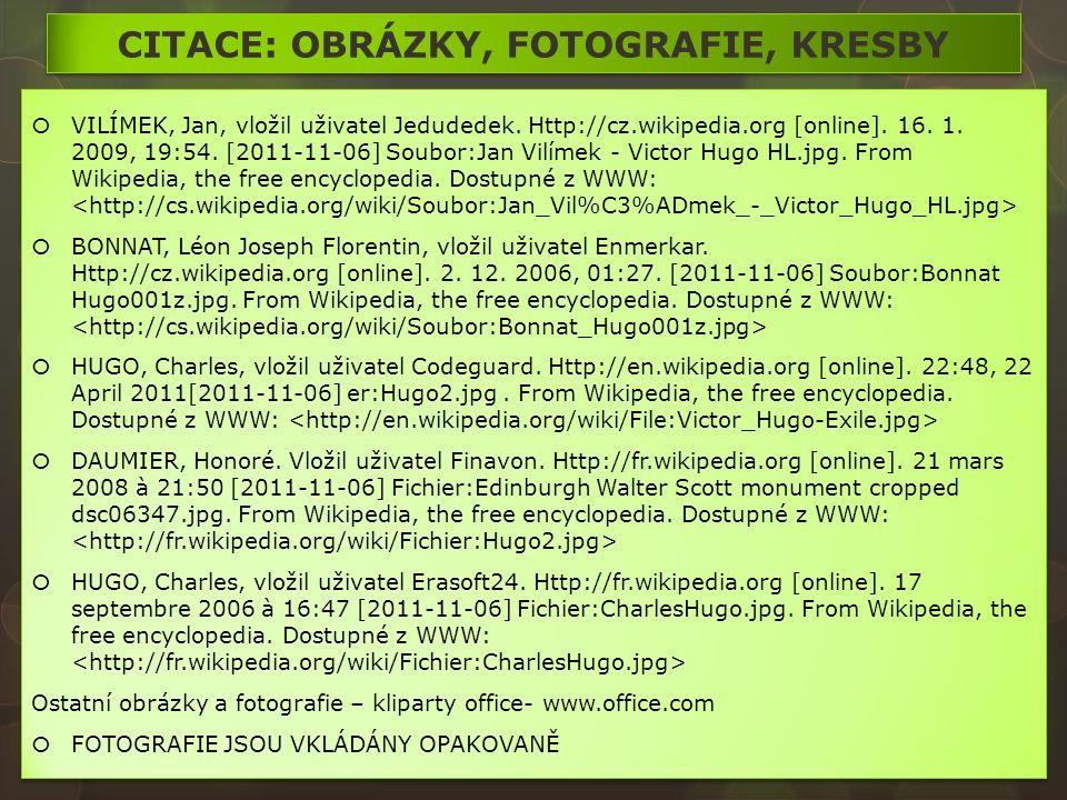 CITACE: OBRÁZKY, FOTOGRAFIE, KRESBY  VILÍMEK, Jan, vložil uživatel Jedudedek. Http://cz.wikipedia.org [online]. 16. 1. 2009, 19:54. [2011-11-06] Soub