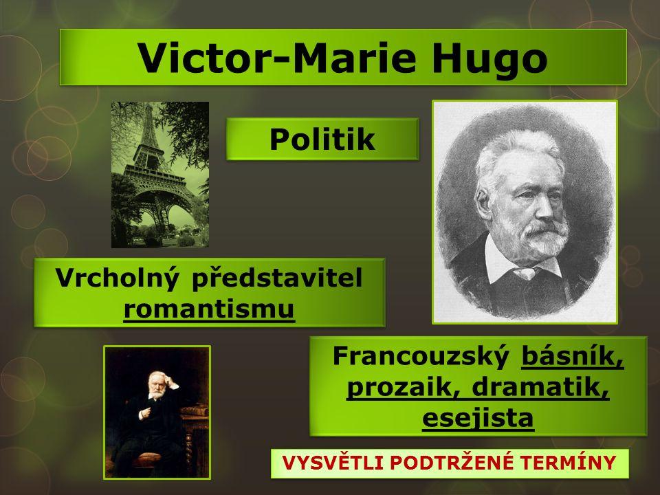 Victor-Marie Hugo Vrcholný představitel romantismu Francouzský básník, prozaik, dramatik, esejista Politik VYSVĚTLI PODTRŽENÉ TERMÍNY