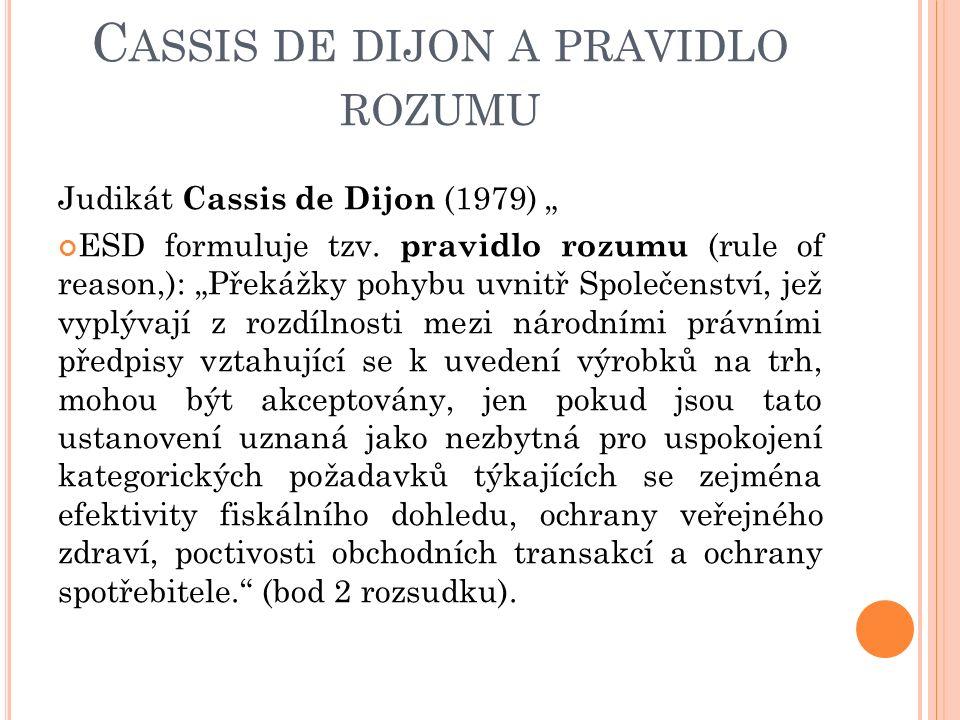 """C ASSIS DE DIJON A PRAVIDLO ROZUMU Judikát Cassis de Dijon (1979) """" ESD formuluje tzv."""