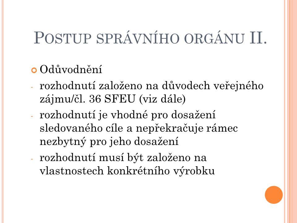 P OSTUP SPRÁVNÍHO ORGÁNU II.Odůvodnění - rozhodnutí založeno na důvodech veřejného zájmu/čl.