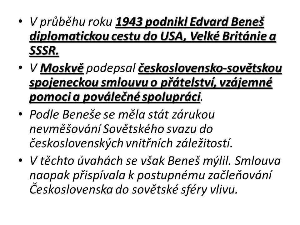 1943 podnikl Edvard Beneš diplomatickou cestu do USA, Velké Británie a SSSR.