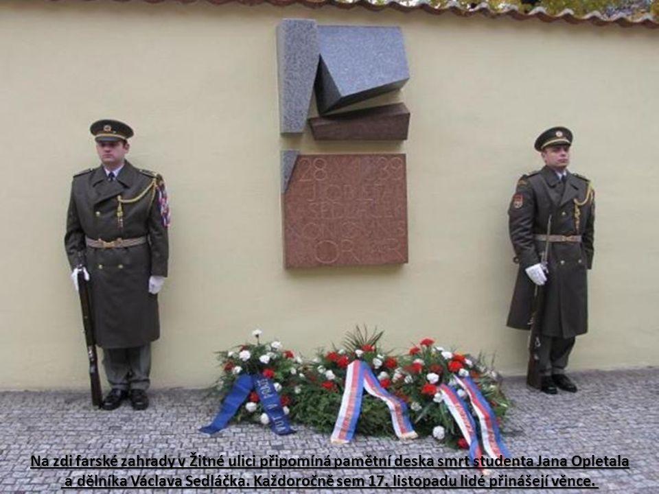 Na zdi farské zahrady v Žitné ulici připomíná pamětní deska smrt studenta Jana Opletala a dělníka Václava Sedláčka.