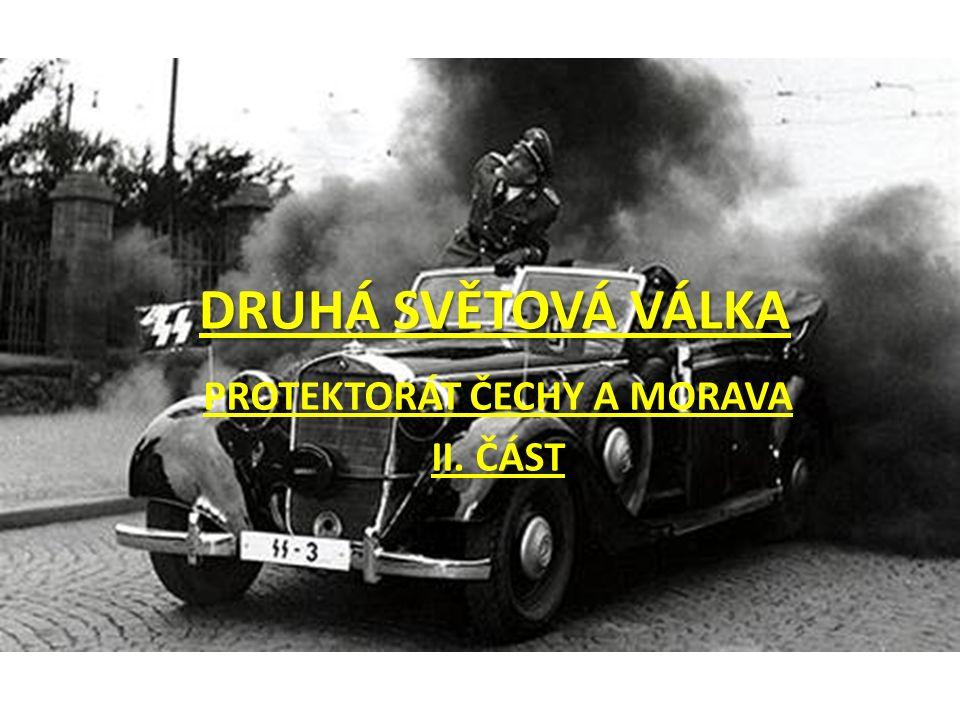 DRUHÁ SVĚTOVÁ VÁLKA PROTEKTORÁT ČECHY A MORAVA II. ČÁST