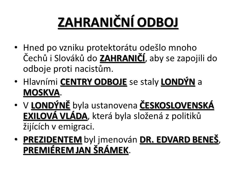 ZAHRANIČNÍ ODBOJ ZAHRANIČÍ Hned po vzniku protektorátu odešlo mnoho Čechů i Slováků do ZAHRANIČÍ, aby se zapojili do odboje proti nacistům.