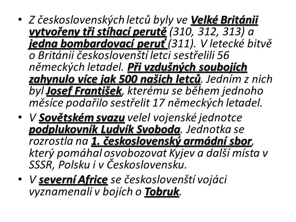 Velké Británii vytvořeny tři stíhací perutě jedna bombardovací peruť Při vzdušných soubojích zahynulo více jak 500 našich letců Josef František Z československých letců byly ve Velké Británii vytvořeny tři stíhací perutě (310, 312, 313) a jedna bombardovací peruť (311).