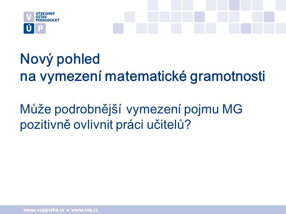 Nový pohled na vymezení matematické gramotnosti Může podrobnější vymezení pojmu MG pozitivně ovlivnit práci učitelů
