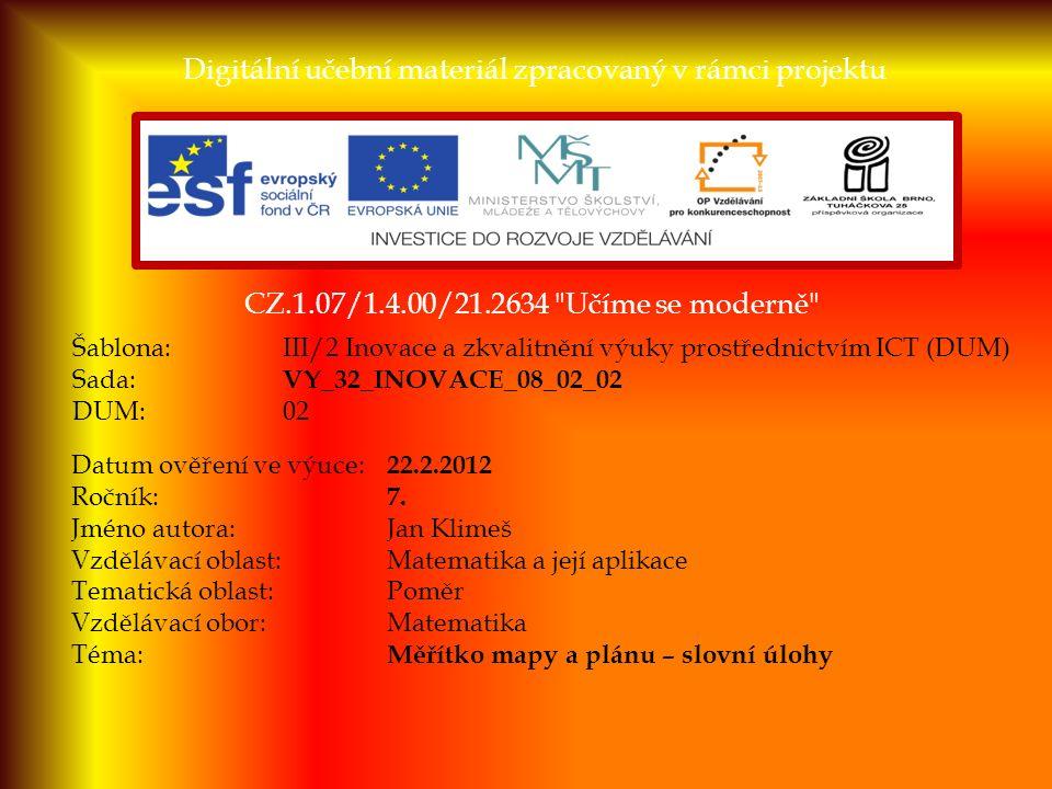CZ.1.07/1.4.00/21.2634 Učíme se moderně Digitální učební materiál zpracovaný v rámci projektu Šablona:III/2 Inovace a zkvalitnění výuky prostřednictvím ICT (DUM) Sada: VY_32_INOVACE_08_02_02 DUM:02 Datum ověření ve výuce: 22.2.2012 Ročník: 7.